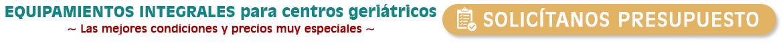 Equipamiento integral para centros geriátricos, residencias geriátricas, Unidades de Estancia Diurna, Hogares Tutelados...